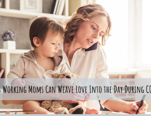 5 Ways Working Parents Can Weave Love Into the Day During the COVID-19 Lockdown